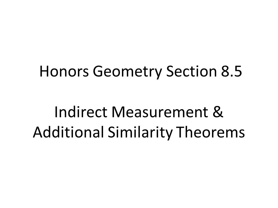Honors Geometry Section 8. 5