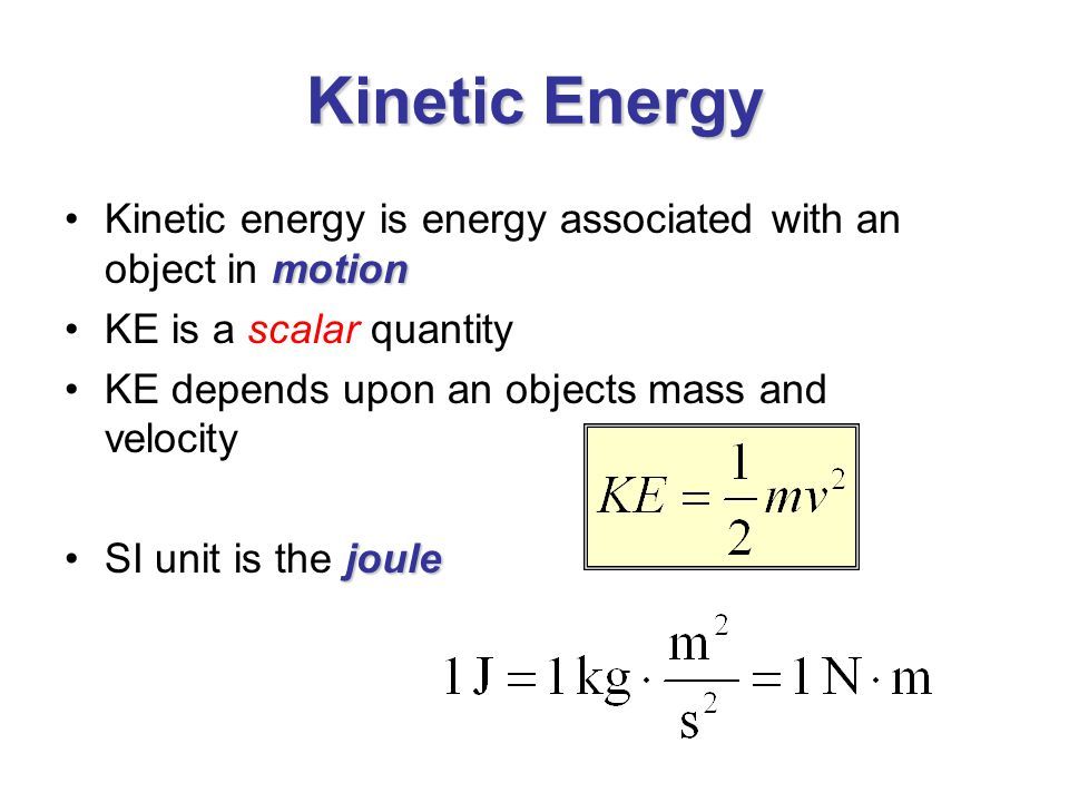 Kinetic Energy Kinetic energy is energy associated with an object in motion. KE is a scalar quantity.