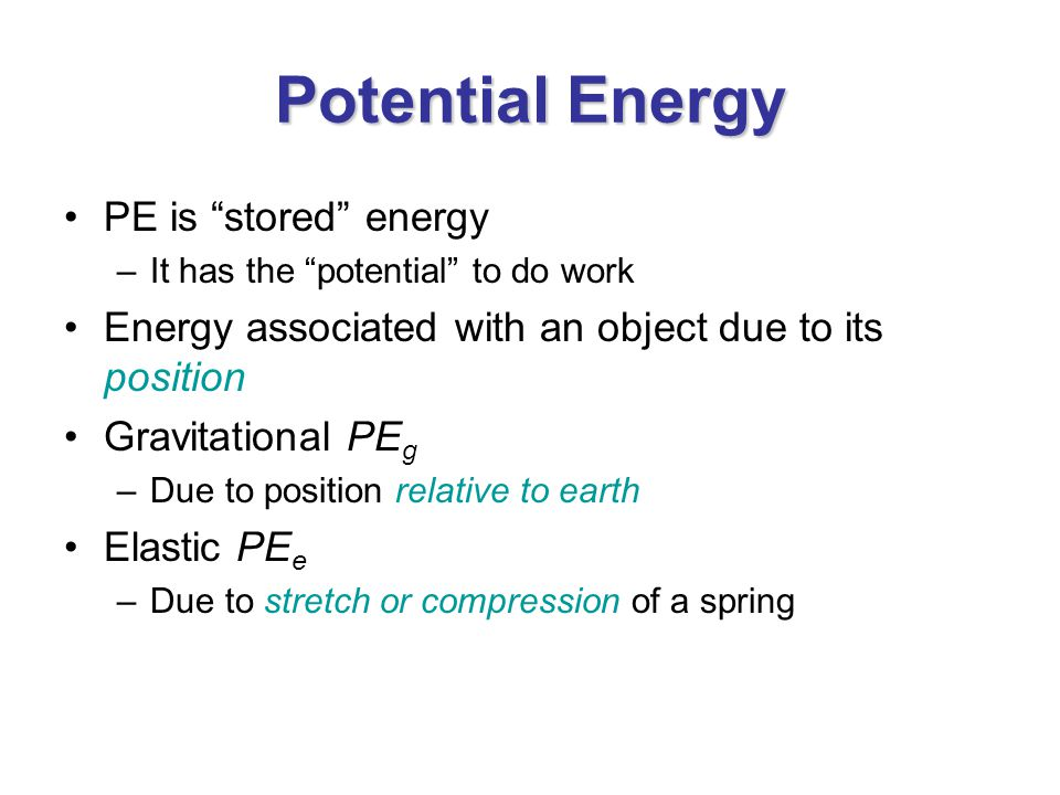 Potential Energy PE is stored energy