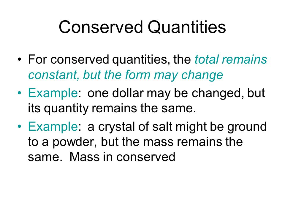 Conserved Quantities For conserved quantities, the total remains constant, but the form may change.