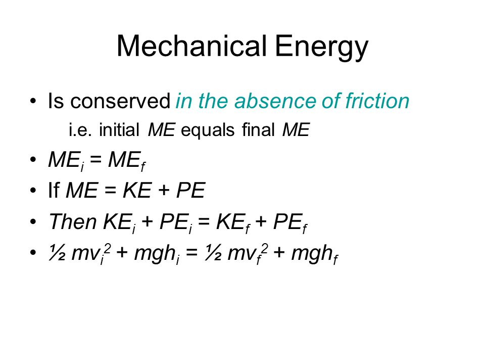 Mechanical Energy Is conserved in the absence of friction MEi = MEf