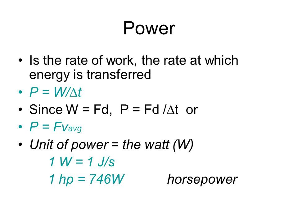 Power Is the rate of work, the rate at which energy is transferred
