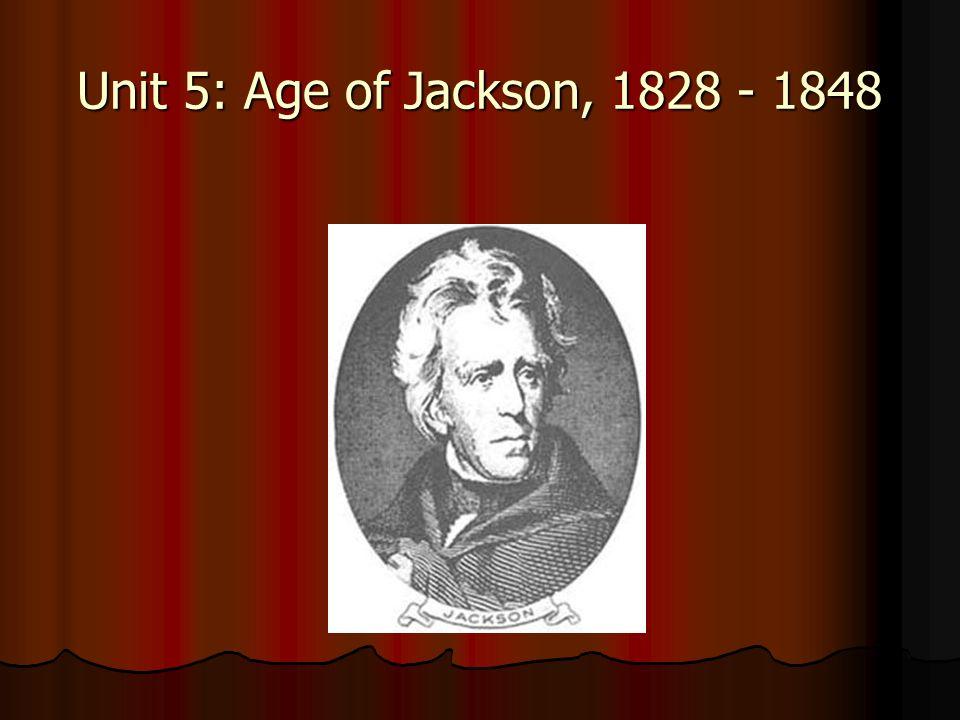 Unit 5: Age of Jackson, 1828 - 1848