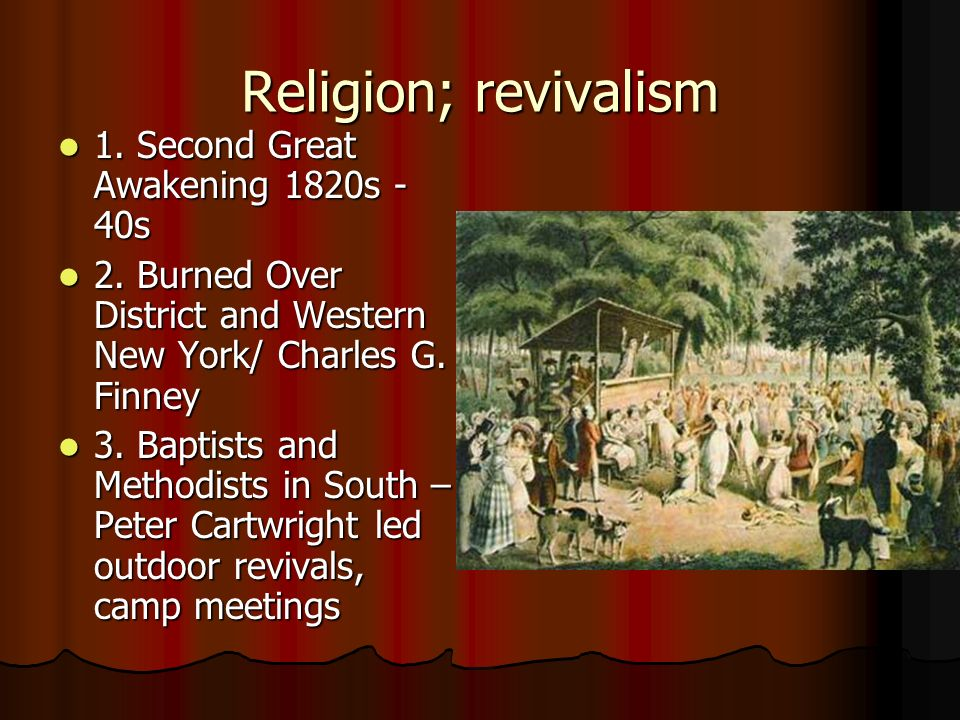 Religion; revivalism 1. Second Great Awakening 1820s -40s