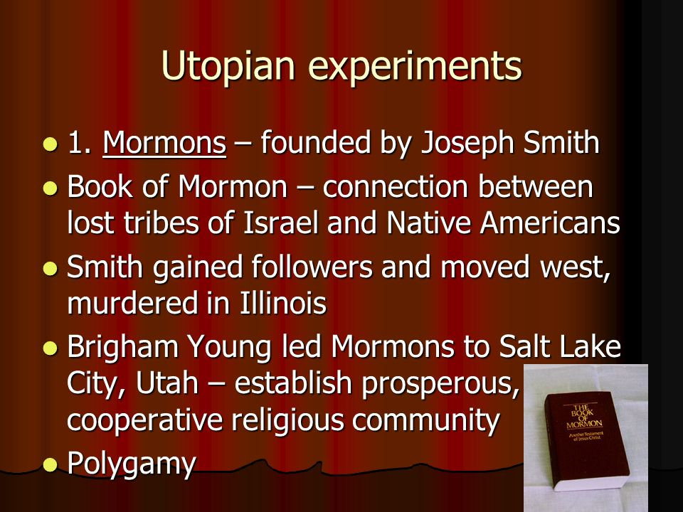 Utopian experiments 1. Mormons – founded by Joseph Smith