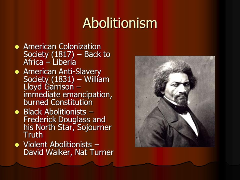 Abolitionism American Colonization Society (1817) – Back to Africa – Liberia.