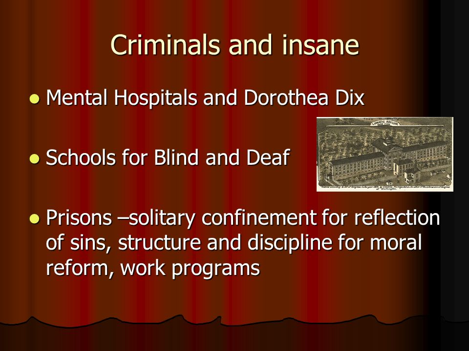Criminals and insane Mental Hospitals and Dorothea Dix