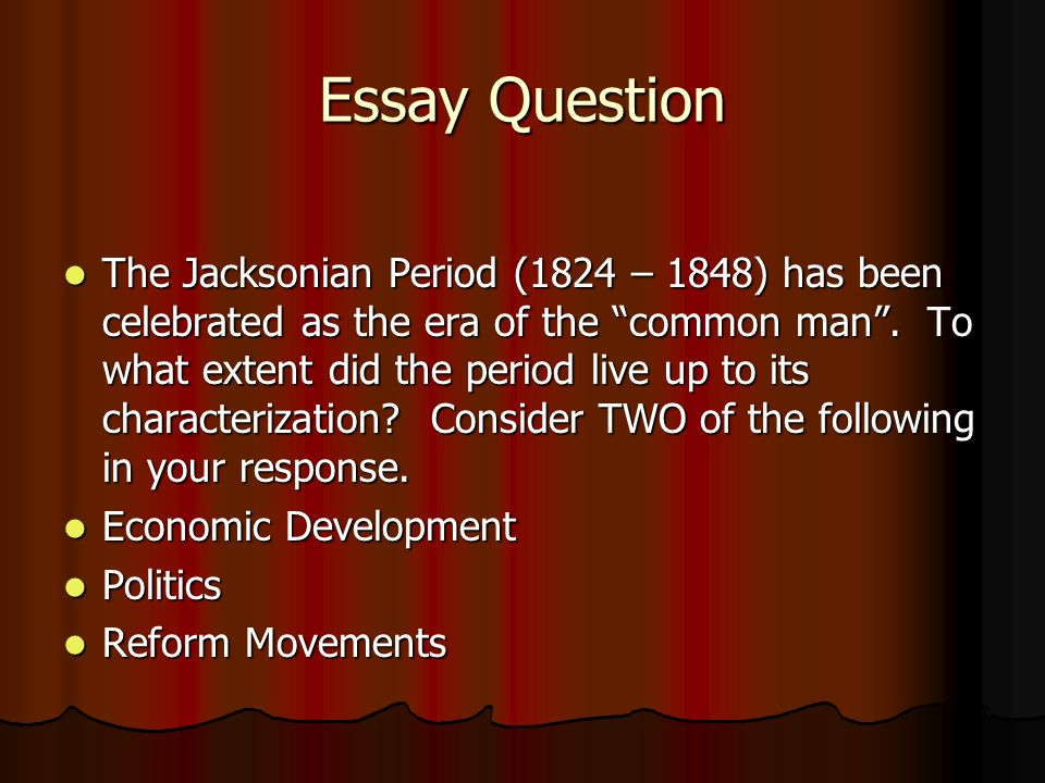 the jacksonian period 1824 1848 had been celebrated as the era of the common man to what extent did  The jacksonian period (1824-1848) has been celebrated as the era of common man to what extent did the period live up to its characterization consider two of the following in your response: (a) economic development, (b) politics, and (c) reform movements.