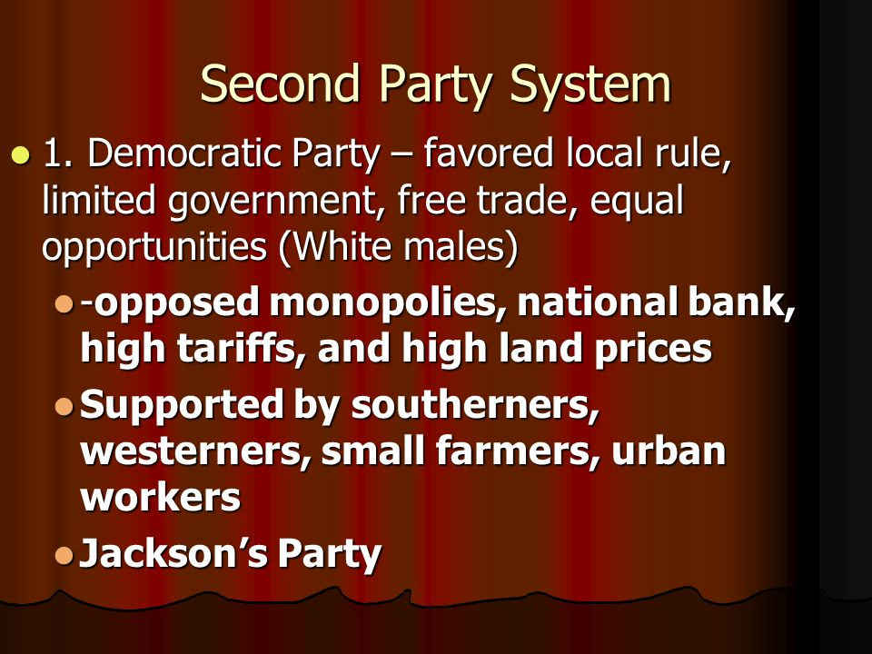 Second Party System 1. Democratic Party – favored local rule, limited government, free trade, equal opportunities (White males)