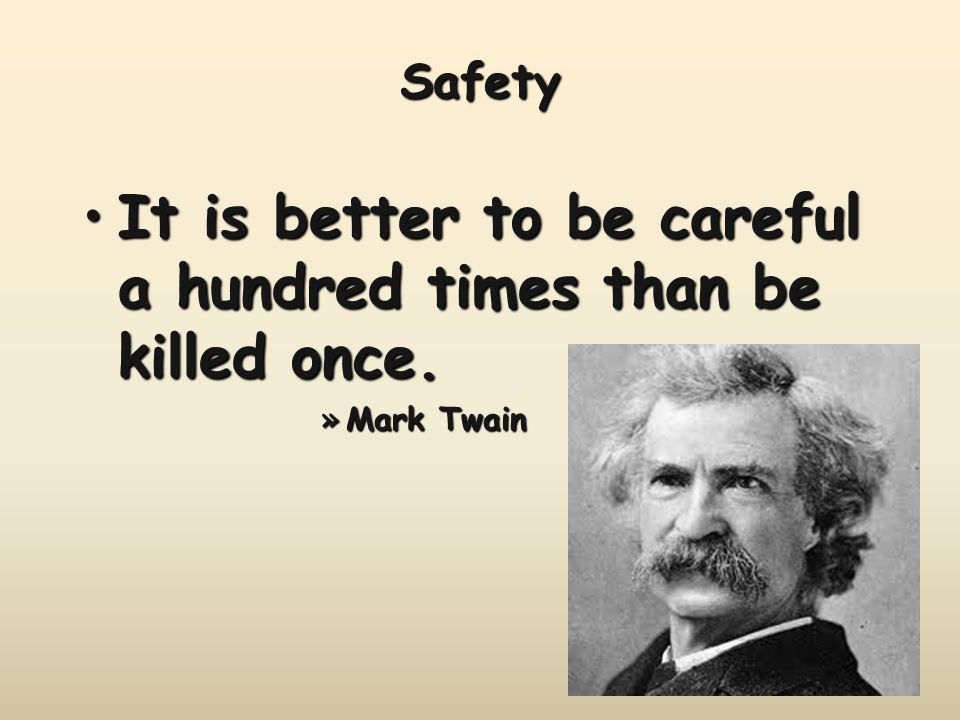 It is better to be careful a hundred times than be killed once.