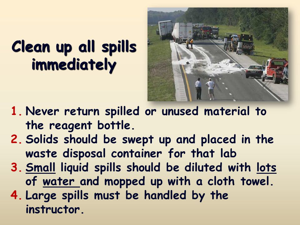 Clean up all spills immediately