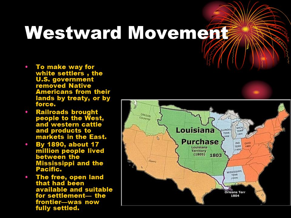 Westward Movement To make way for white settlers , the U.S. government removed Native Americans from their lands by treaty, or by force.