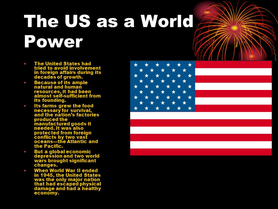 The US as a World Power The United States had tried to avoid involvement in foreign affairs during its decades of growth.