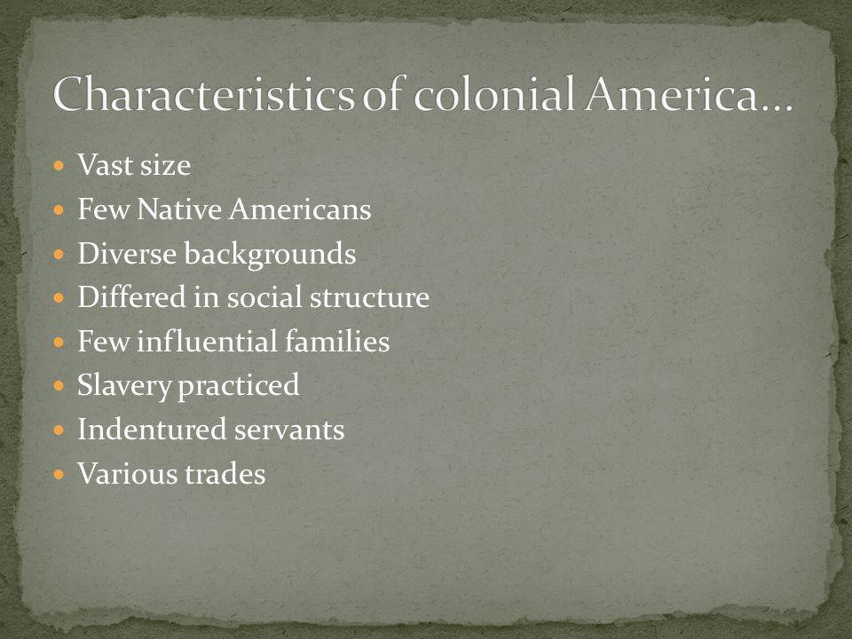 Characteristics of colonial America…