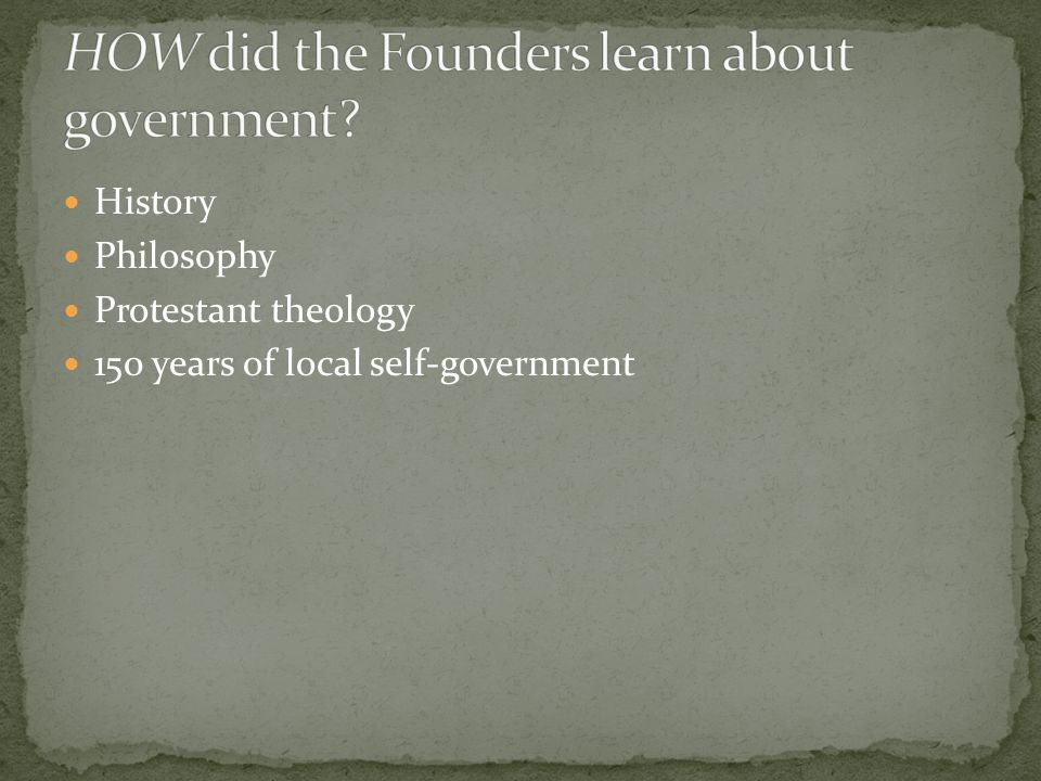 HOW did the Founders learn about government