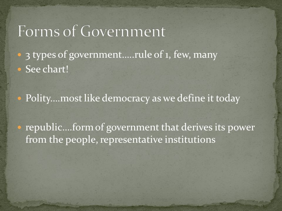 Forms of Government 3 types of government…..rule of 1, few, many