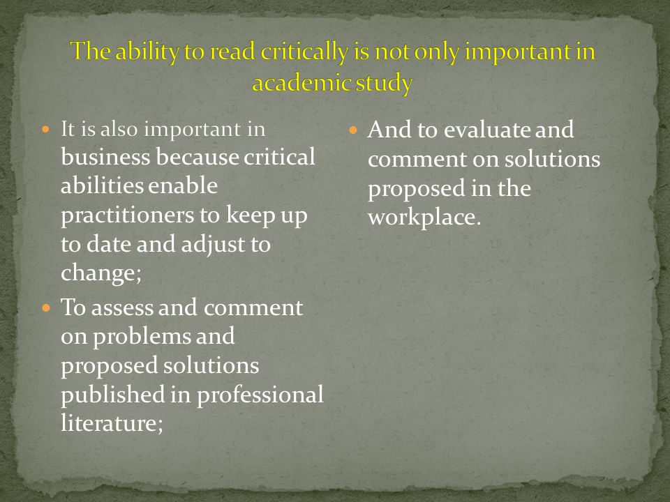 The ability to read critically is not only important in academic study