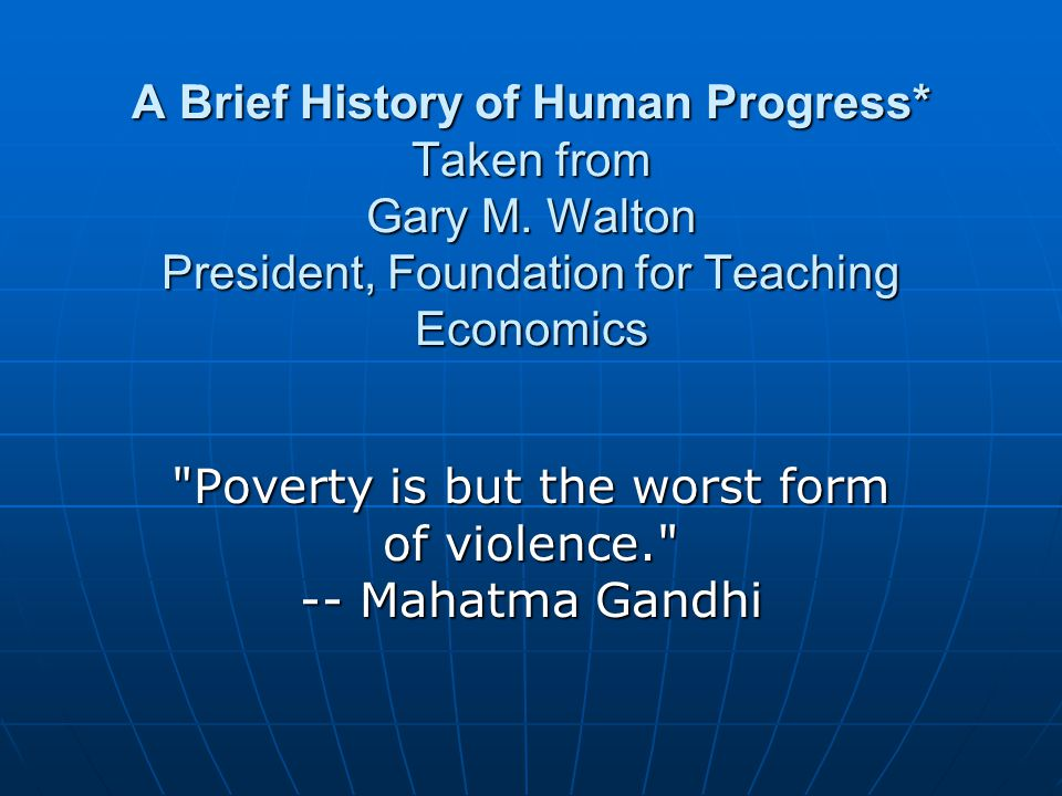 Poverty is but the worst form of violence. -- Mahatma Gandhi