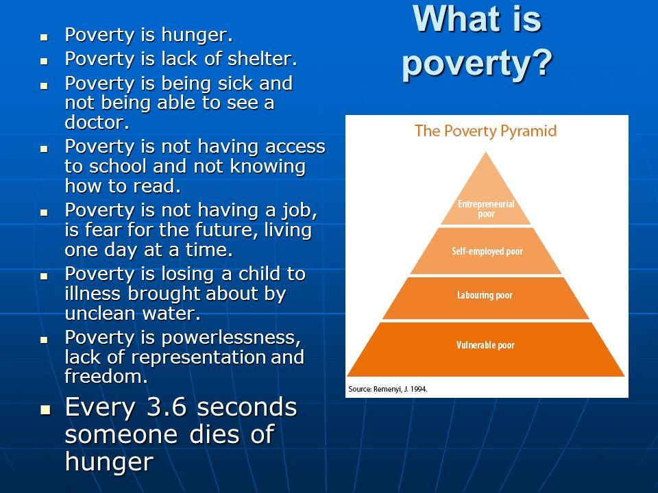 What is poverty Every 3.6 seconds someone dies of hunger