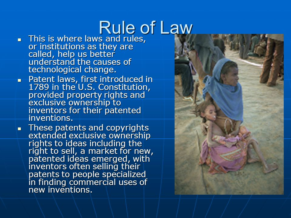 Rule of Law This is where laws and rules, or institutions as they are called, help us better understand the causes of technological change.