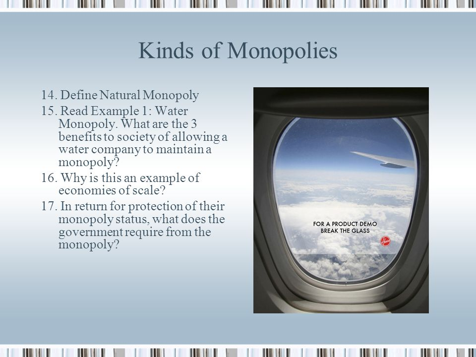 Kinds of Monopolies 14. Define Natural Monopoly