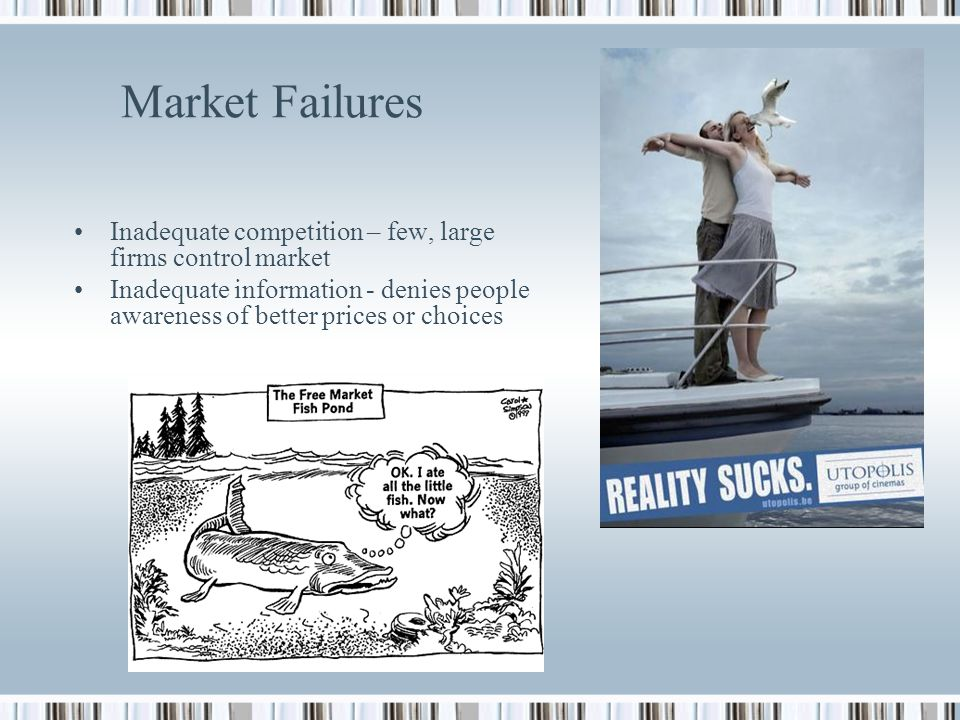 Market Failures Inadequate competition – few, large firms control market.