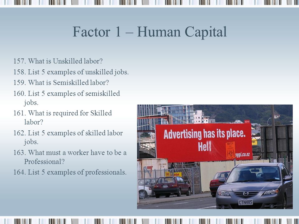 Factor 1 – Human Capital 157. What is Unskilled labor
