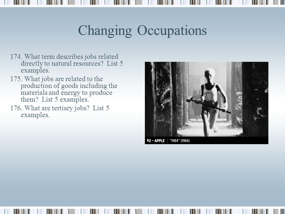 Changing Occupations 174. What term describes jobs related directly to natural resources List 5 examples.