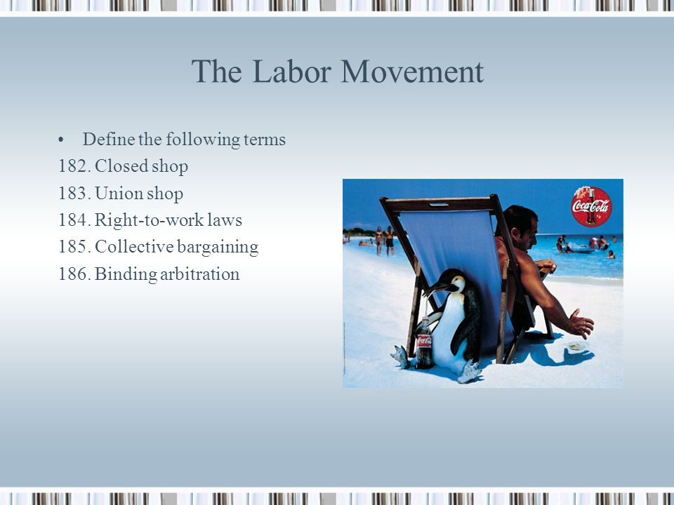 The Labor Movement Define the following terms 182. Closed shop