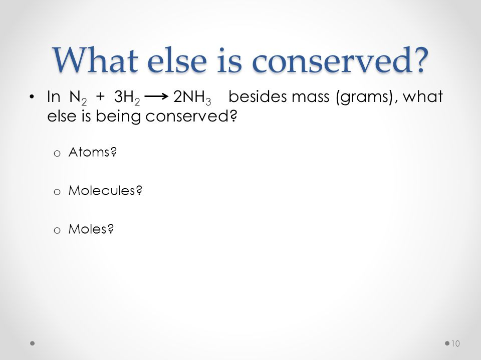 What else is conserved In N2 + 3H2 2NH3 besides mass (grams), what else is being conserved
