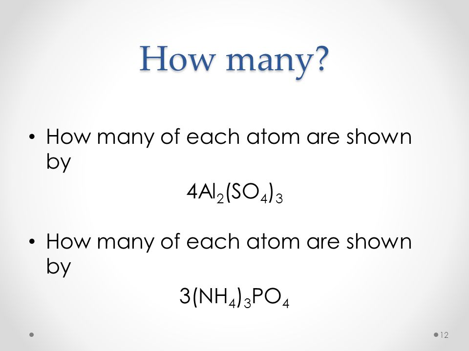 How many How many of each atom are shown by 4Al2(SO4)3 3(NH4)3PO4