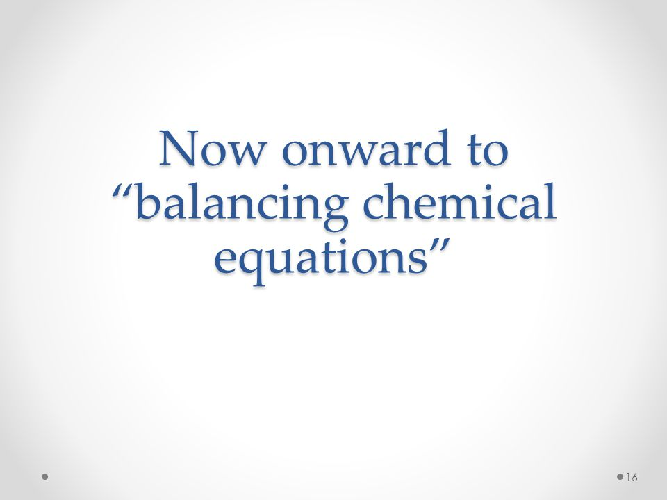 Now onward to balancing chemical equations