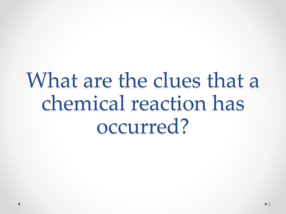 What are the clues that a chemical reaction has occurred