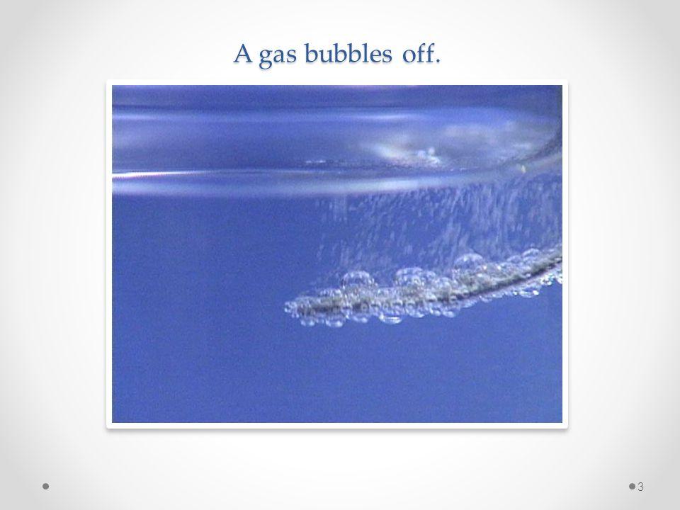 A gas bubbles off.