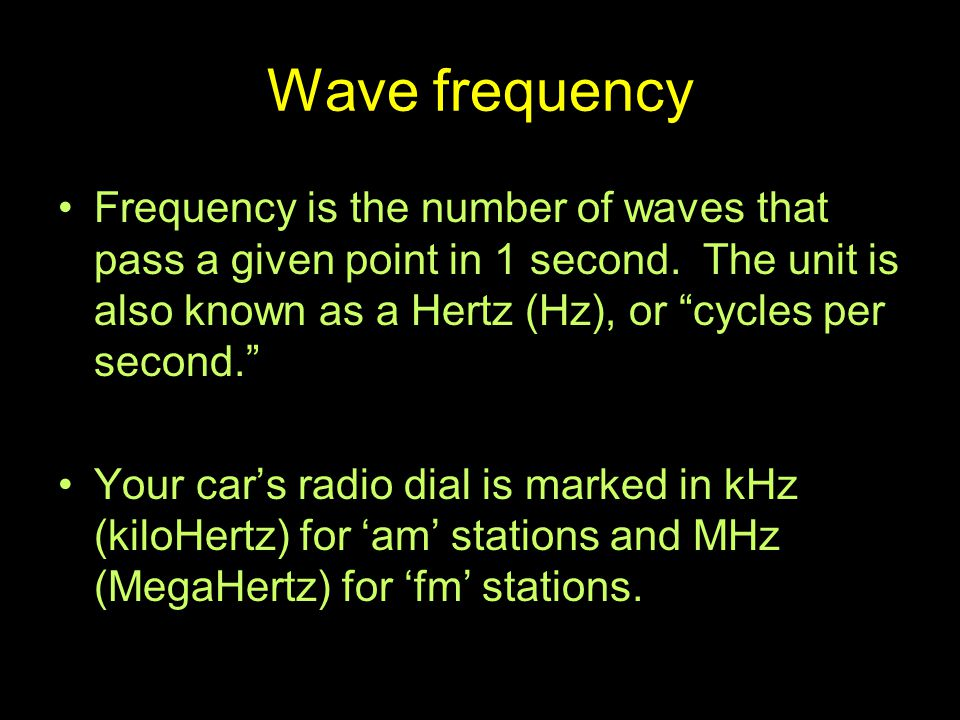 Wave frequency Frequency is the number of waves that pass a given point in 1 second. The unit is also known as a Hertz (Hz), or cycles per second.