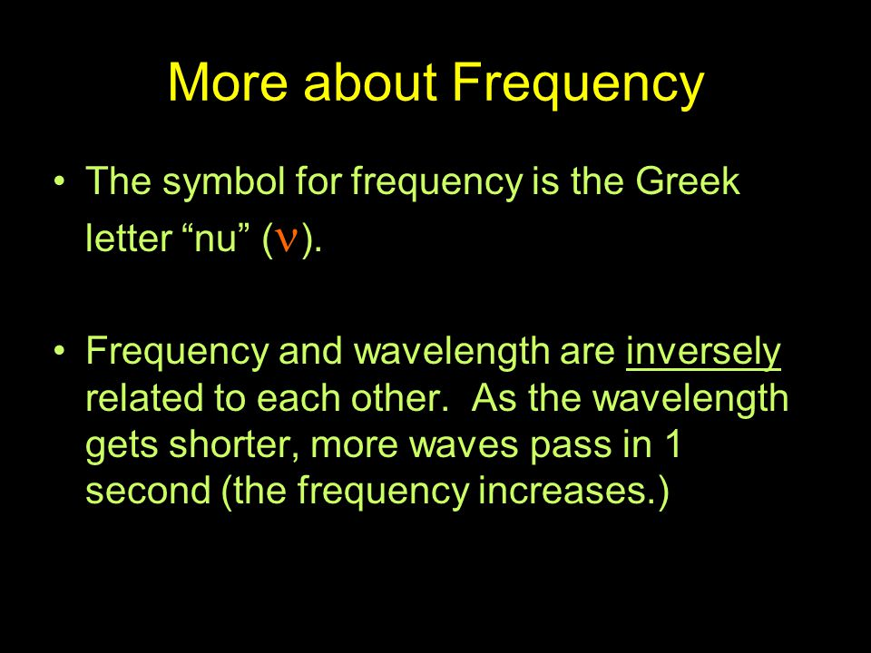 More about Frequency The symbol for frequency is the Greek letter nu (n).