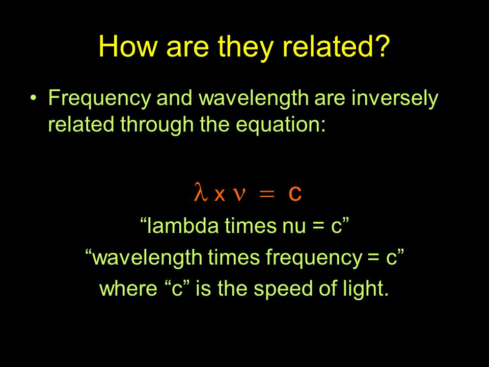 How are they related Frequency and wavelength are inversely related through the equation: l x n = c.