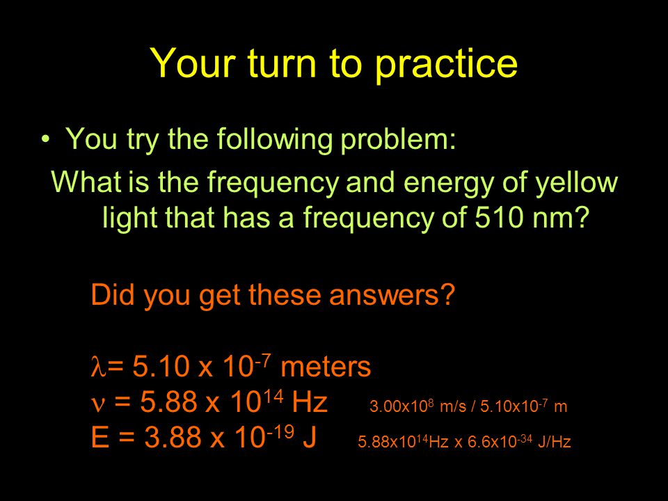 Your turn to practice You try the following problem: