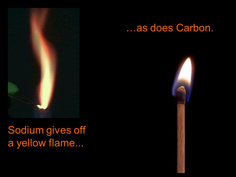 …as does Carbon. Sodium gives off a yellow flame...