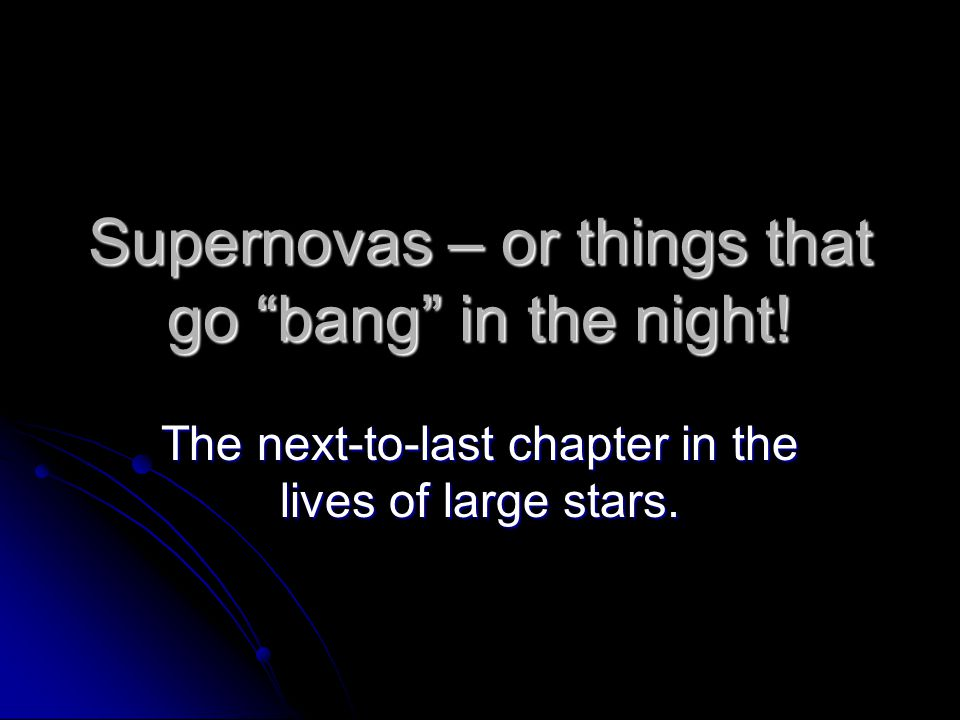Supernovas – or things that go bang in the night!