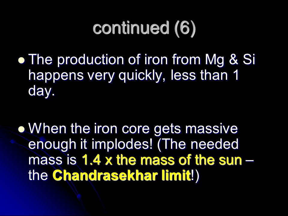continued (6) The production of iron from Mg & Si happens very quickly, less than 1 day.