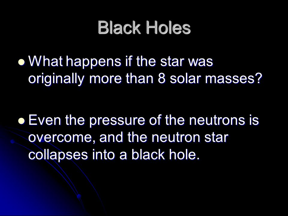 Black Holes What happens if the star was originally more than 8 solar masses