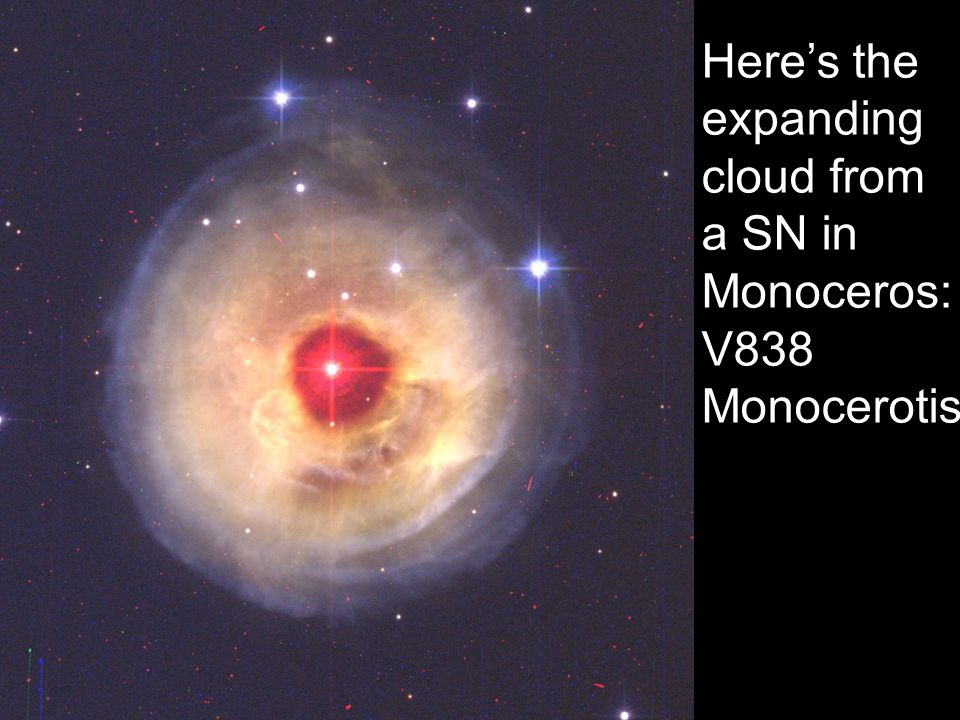 Here's the expanding cloud from a SN in Monoceros: V838 Monocerotis