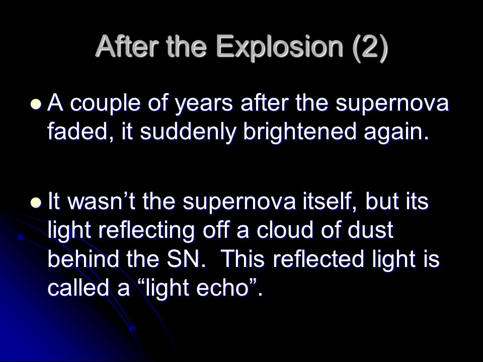 After the Explosion (2) A couple of years after the supernova faded, it suddenly brightened again.