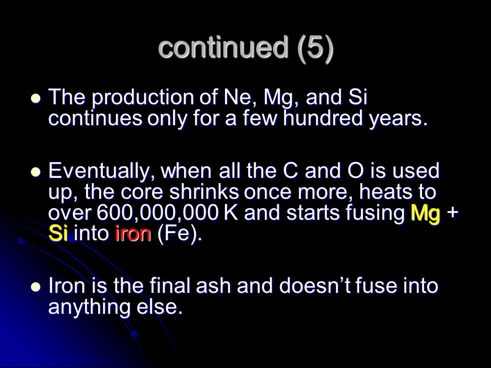 continued (5) The production of Ne, Mg, and Si continues only for a few hundred years.