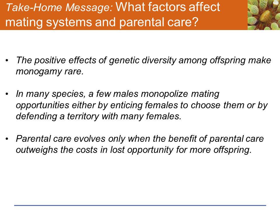 Take-Home Message: What factors affect mating systems and parental care