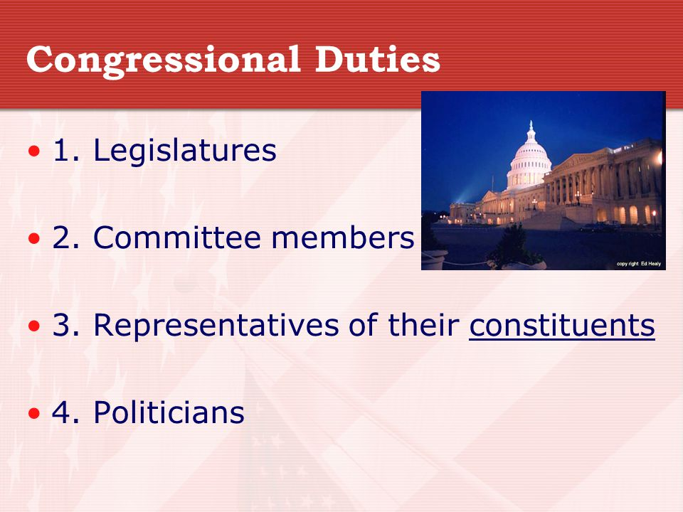 Congressional Duties 1. Legislatures 2. Committee members
