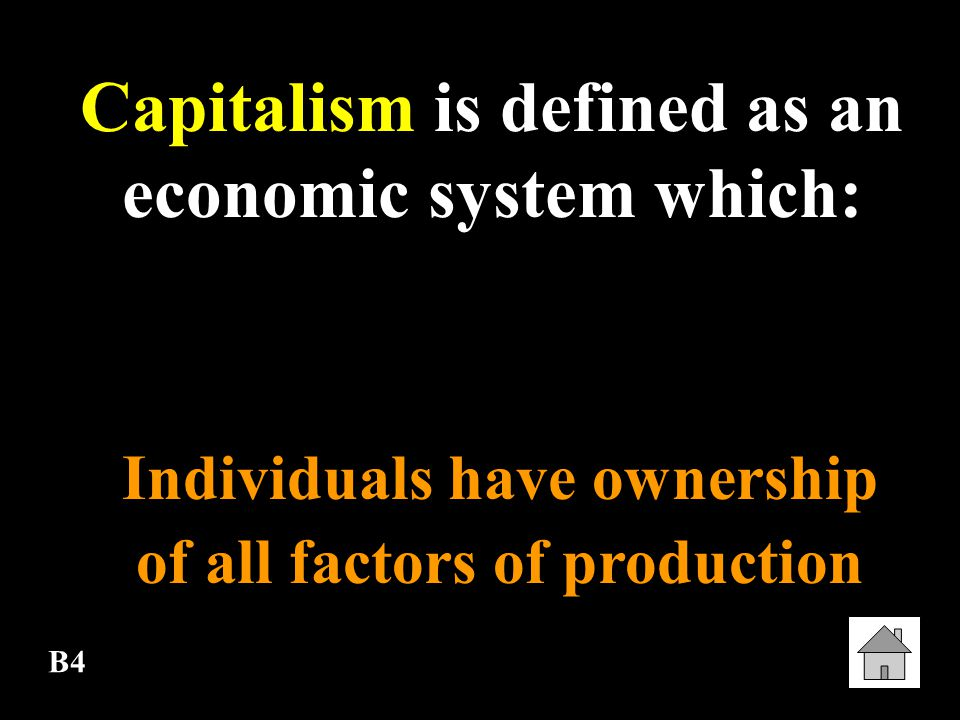 Capitalism is defined as an economic system which: