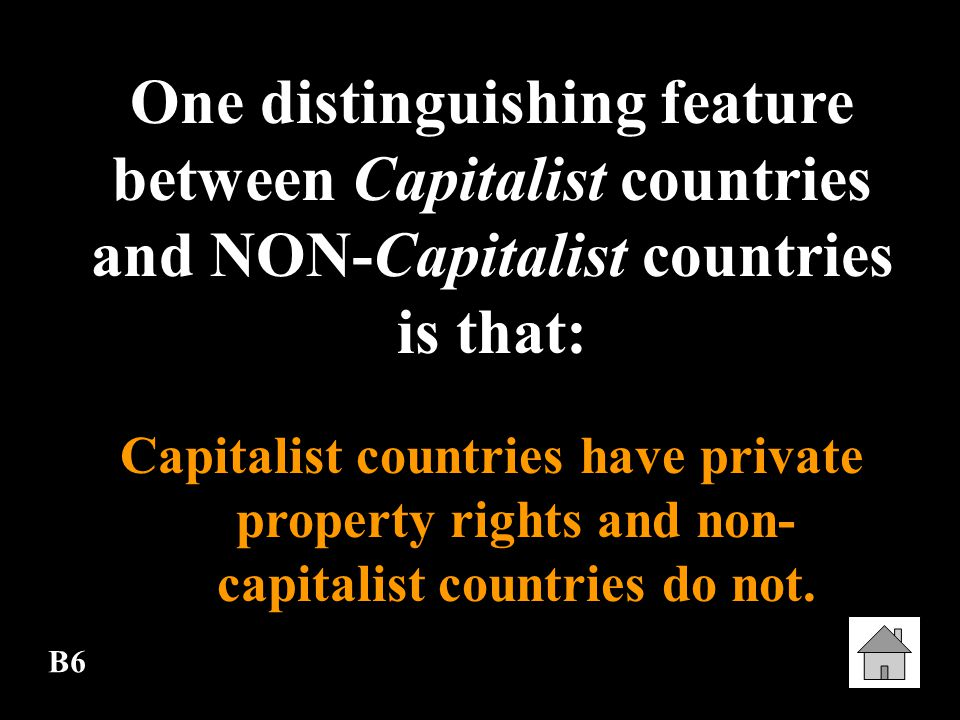 One distinguishing feature between Capitalist countries and NON-Capitalist countries is that: