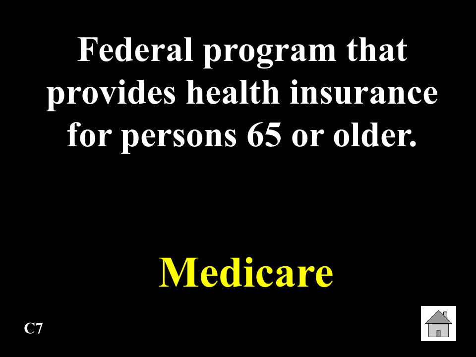 Federal program that provides health insurance for persons 65 or older.